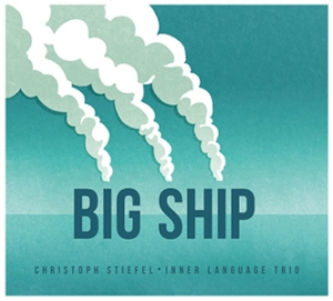 'Big Ship' – Christoph Stiefel, Inner Language Trio
