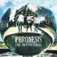 'Life to Everything' – Phronesis