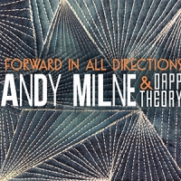 'Forward In All Directions' – Andy Milne & Dapp Theory
