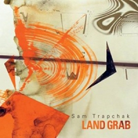 'Land Grab' – Sam Trapchak