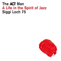 'A Life in the Spirit of Jazz' – Siggi Loch 75