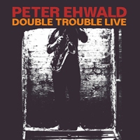'Double Trouble Live' – Peter Ehwald