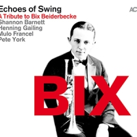 'BIX – A Tribute to Bix Beiderbecke' – Echoes of Swing (2CD)