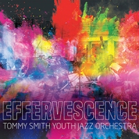 'Effervescence' – Tommy Smith Youth Jazz Orchestra