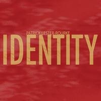 'Identity' – Patrick Lester-Rourke