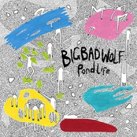 'Pond Life' – Big Bad Wolf