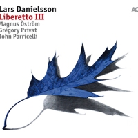 REVIEW: 'Liberetto III' – Lars Danielsson