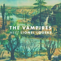 REVIEW: 'The Vampires meet Lionel Loueke' – The Vampires, Lionel Loueke