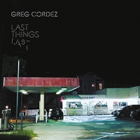 'Last Things Last' – Greg Cordez
