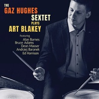 REVIEW: The Gaz Hughes Sextet – 'The Gaz Hughes Sextet plays Art Blakey'