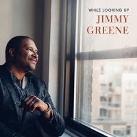 'While Looking Up' – Jimmy Greene